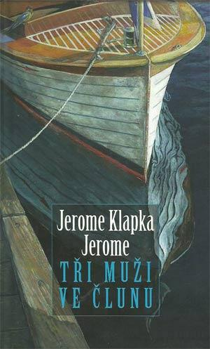 Kniha Tři muži ve člunu (o psu nemluvě) (Jerome Klapka Jerome)